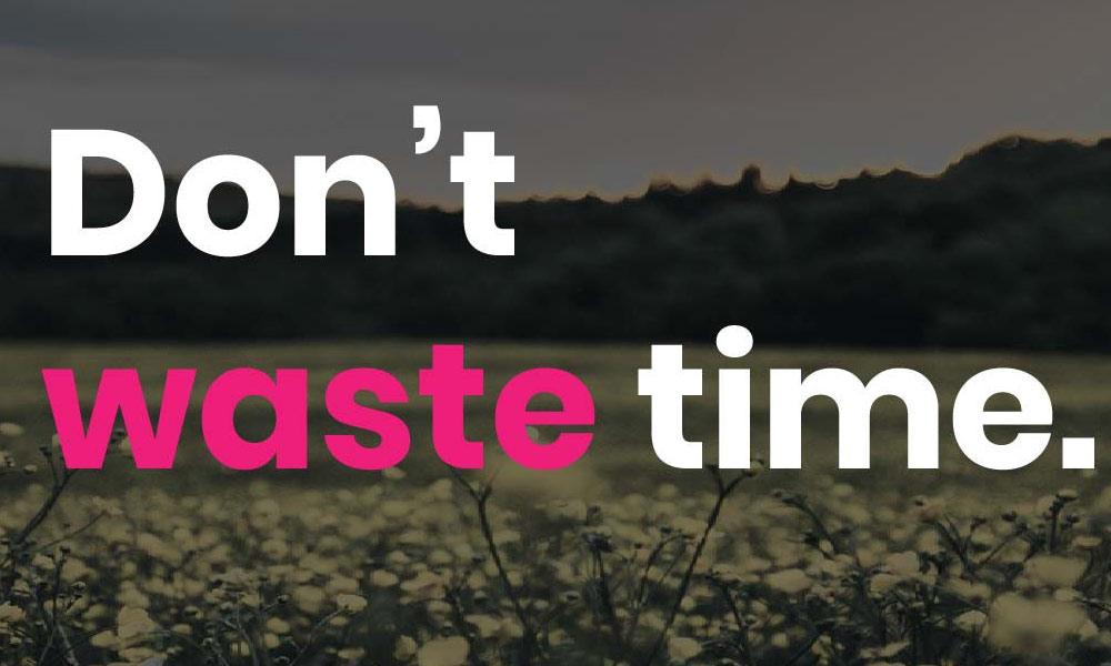 وقت ضائع نہ کریں